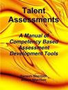 Talent Assessments - A Manual of Competency Based Assessment Development Tools