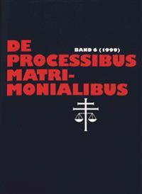 De Processibus Matrimonialibus 6: fachzeitschrift zu fragen des kanonischen ehe- und prozessrechtes herausgegeben von elmar guthoff und karl-heinz sel