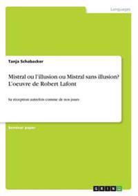 Mistral Ou L'Illusion Ou Mistral Sans Illusion? L'Oeuvre de Robert LaFont