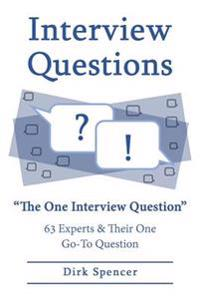 "Interview Questions: ""The One Interview Question"" 63 Experts & Their One Go-To Question"