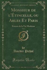 Monsieur de L'Etincelle, Ou Arles Et Paris, Vol. 2