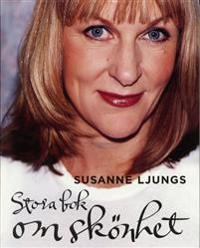 Susanne Ljungs stora bok om skönhet