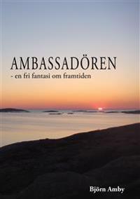 Ambassadören : en fri fantasi om framtiden