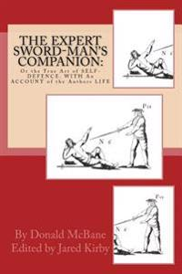 The Expert Sword-Man's Companion: Or the True Art of Self-Defence. with an Account of the Authors Life, and His Transactions During the Wars with Fran