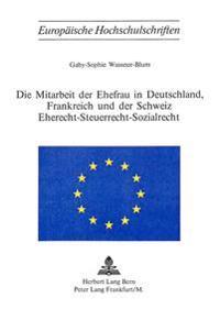 Die Mitarbeit Der Ehefrau in Deutschland, Frankreich Und Der Schweiz: Eherecht, Steuerrecht, Sozialrecht