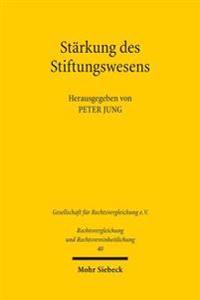 Starkung Des Stiftungswesens: Verhandlungen Der Fachgruppe Fur Vergleichendes Handels- Und Wirtschaftsrecht Anlasslich Der 35. Tagung Fur Rechtsverg