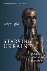Starving Ukraine: The Holodomor and Canada's Response