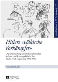 Hitlers «voelkische Vorkaempfer»: Die Entwicklung Nationalsozialistischer Kultur- Und Rassenpolitik in Der Baum-Frick-Regierung 1930-1931