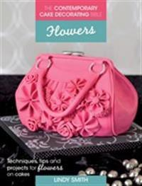 The Contemporary Cake Decorating Bible Flowers