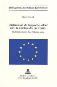 Implantation de L'Approche Valeur Dans La Structure Des Entreprises: Etude de La Situation Dans L'Industrie Suisse