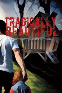 Tragically Beautiful: A Memoir by Kuko Alamala