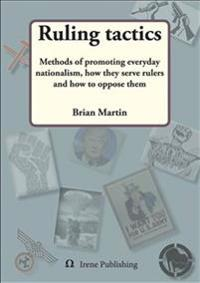 Ruling tactics : Methods of promoting everyday nationalism, how they serve rulers and how to oppose them