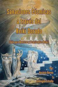 Sanaciones Cosmicas a Traves del Reiki Dorado