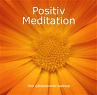 Positiv meditation : med självstärkande budskap