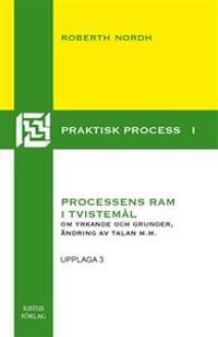 Processens ram i tvistemål : om yrkande och grunder, ändring av talan m.m.