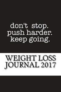 Weight Loss Journal 2017: Full Weekly Workout Journal and Food Diary 2017