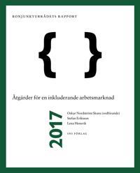 Konjunkturrådets rapport 2017. Åtgärder för en fungerande arbetsmarknad