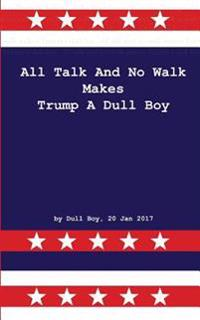 All Talk and No Walk Makes Trump a Dull Boy: Surprise Your Friends with This Bizarre, Brainless and Nonsense Book; Whether They Like Trump or Not: D