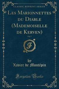 Les Marionnettes Du Diable (Mademoiselle de Kerven), Vol. 7 (Classic Reprint)