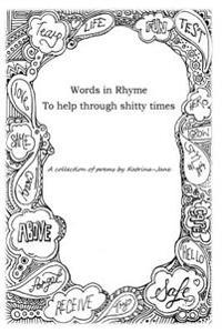 Words in Rhyme to Help Through Shitty Times: A Collection of Poems by Katrina-Jane