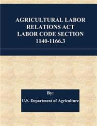 Agricultural Labor Relations ACT Labor Code Section 1140-1166.3