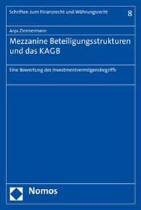 Mezzanine Beteiligungsstrukturen Und Das Kagb: Eine Bewertung Des Investmentvermogensbegriffs