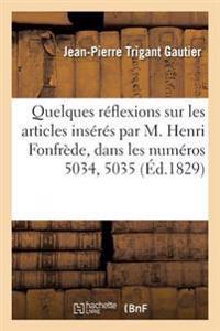 Quelques R�flexions Sur Les Articles Ins�r�s Par M. Henri Fonfr�de, Dans Les Num�ros 5034, 5035