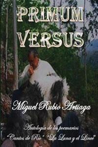 """Primum Versus: Antologia de Los Libros """"Cantos de Rio"""" y """"La Luna y El Lince"""""""