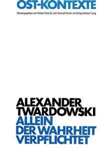 Allein Der Wahrheit Verpflichtet: Alexander Twardowski ALS Dichter Und Literaturmaezen Eine Dokumentation