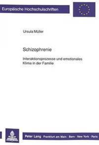 Schizophrenie:: Interaktionsprozesse Und Emotionales Klima in Der Familie