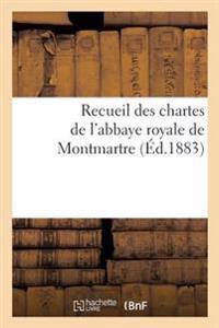 Recueil Des Chartes de L'Abbaye Royale de Montmartre