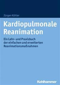 Kardiopulmonale Reanimation: Ein Lehr- Und Praxisbuch Der Einfachen Und Erweiterten Reanimationsmassnahmen