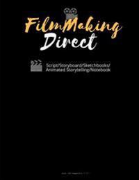 Filmmaking Direct: Your Movie from Script/Storyboard/Sketchbooks/Animated Storytelling/Notebook 120 Pages 8.5x11: (Animation Maker, Comic