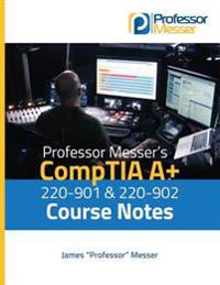 Professor Messer's Comptia A+ 220-901 and 220-902 Course Notes