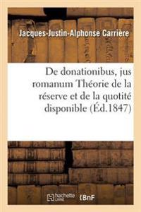 de Donationibus, Jus Romanum Th�orie de la R�serve Et de la Quotit� Disponible, Droit Civil