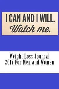 Weight Loss Journal 2017 for Men and Women: Full Weekly Workout Journal and Food Diary 2017