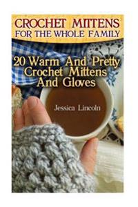Crochet Mittens for the Whole Family: 20 Warm and Pretty Crochet Mittens and Gloves: (Crochet Hook A, Crochet Accessories, Crochet Patterns, Crochet B