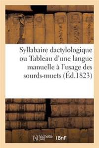 Syllabaire Dactylologique Ou Tableau D'Une Langue Manuelle A L'Usage Des Sourds-Muets