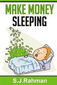 Make Money Sleeping!: Create Multiple Income Streams