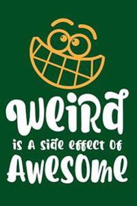 Weird Is a Side Effect of Awesome: Writing Journal Lined, Diary, Notebook for Men & Women