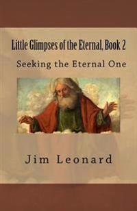 Little Glimpses of the Eternal, Book 2: Seeking the Eternal One