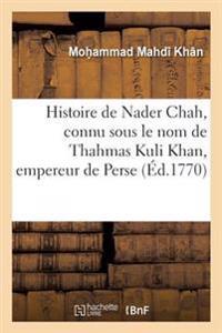 Histoire de Nader Chah, Connu Sous Le Nom de Thahmas Kuli Khan, Empereur de Perse