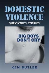 Domestic Violence Survivor's Stories: Big Boys Don't Cry