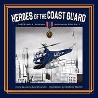 Captain Frank A. Erickson, USCG: Helicopter Pilot No. 1