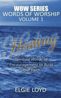 Healing: Words of Worship Vol.1: Faith Building Devotions