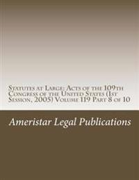 Statutes at Large: Acts of the 109th Congress of the United States (1st Session, 2005) Volume 119 Part 8 of 10