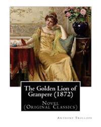 The Golden Lion of Granpere (1872), by: Anthony Trollope: Novel (Original Classics)