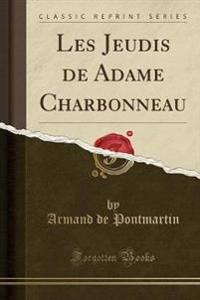 Les Jeudis de Adame Charbonneau (Classic Reprint)