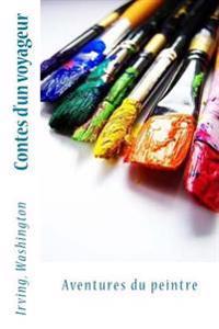 Contes D'Un Voyageur: Aventures Du Peintre