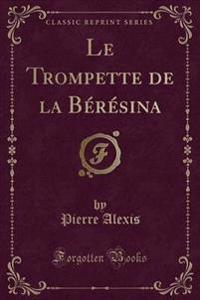 Le Trompette de La Beresina (Classic Reprint)